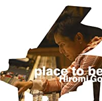 Place to Be by Hiromi Go (2008-06-11)
