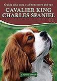 Guida alla cura e al benessere del tuo Cavalier King Charles Spaniel
