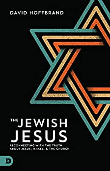 The Jewish Jesus: Reconnecting with the Truth about Jesus, Israel, and the Church by [David Hoffbrand, Christology, Jewish History of Religion, Michael Brown, Jeff Lestz, Dan Juster, Ron Cantor, Dave Gilpin, Wayne Wilks Jr., Clive & Jane Urquhart, Lois Tverberg, Eli Lizorkin-Eyzenberg]