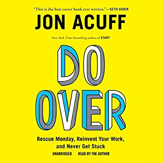 Do Over     Rescue Monday, Reinvent Your Work, and Never Get Stuck              By:                                                                                                                                 Jon Acuff                               Narrated by:                                                                                                                                 Jon Acuff                      Length: 6 hrs and 46 mins     1,655 ratings     Overall 4.4