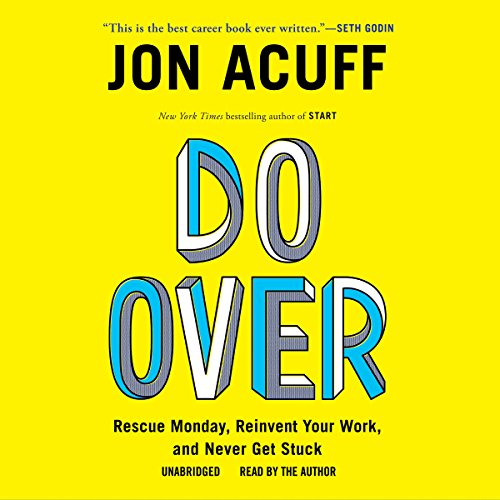 Do Over     Rescue Monday, Reinvent Your Work, and Never Get Stuck              By:                                                                                                                                 Jon Acuff                               Narrated by:                                                                                                                                 Jon Acuff                      Length: 6 hrs and 46 mins     1,648 ratings     Overall 4.4