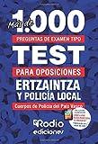 Ertzaintza y Policía Local. Más de 1.000 preguntas de examen tipo test para oposiciones: Cuerpos de Policía del País Vasco