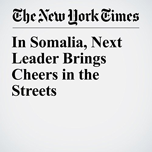In Somalia, Next Leader Brings Cheers in the Streets copertina