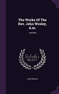 The Works of the REV. John Wesley, A.M.: Journals