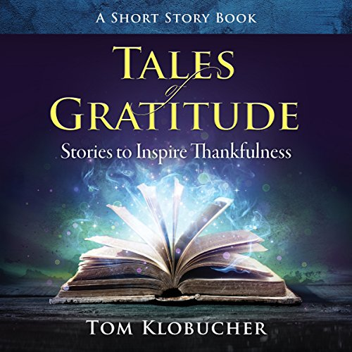 Tales of Gratitude     Stories to Inspire Thankfulness              By:                                                                                                                                 Thomas S. Klobucher                               Narrated by:                                                                                                                                 Troy W. Hudson                      Length: 3 hrs and 10 mins     Not rated yet     Overall 0.0