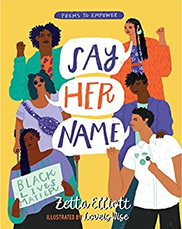 Say Her Name (Poems to Empower) by [Zetta Elliott, Loveis Wise]
