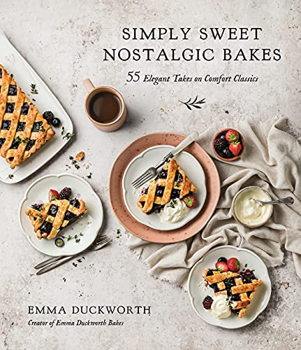 Simply Sweet Nostalgic Bakes: 55 Elegant Takes on Comfort Classics