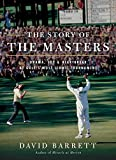 The Story of The Masters: Drama, joy and heartbreak at golf s most iconic tournament