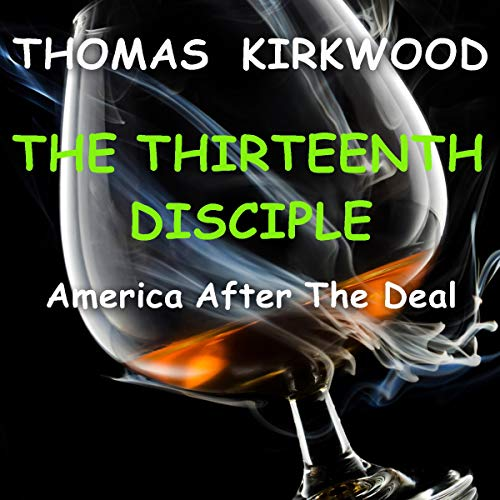 The Thirteenth Disciple, Second Edition: America After the Deal Audiobook By Thomas Kirkwood cover art