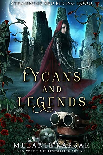 Lycans and Legends: A Steampunk Fairy Tale (Steampunk Red Riding Hood Book 6) by [Melanie Karsak]