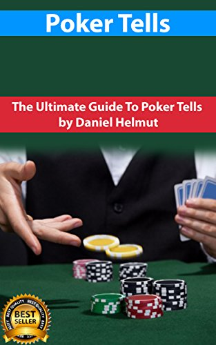 Poker Tells: The Ultimate Guide To Poker Tells (Poker tells, Poker, Poker Strategies, How To Play Poker, Poker For Beginners) (English Edition)