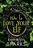 How to Love Your Elf (Embraced by Magic, Band 1)