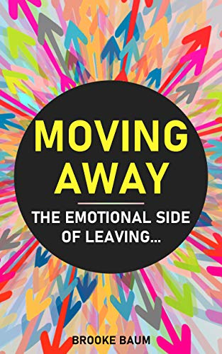 Moving Away: The Emotional Side of Leaving (English Edition)