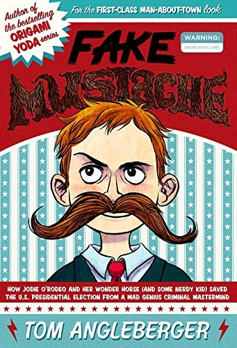 [Fake Mustache: Or, How Jodie O'Rodeo and Her Wonder Horse (and Some Nerdy Kid) Saved the U.S. Presidential Election from a Mad Genius Criminal Mastermind] [By: Angleberger, Tom] [April, 2012]