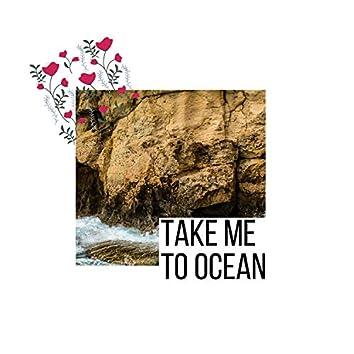 Take Me to Ocean