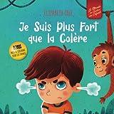 Je Suis Plus Fort que la Colère: un Livre Illustré sur la Gestion de la Colère et qui Traite des Émotions des Enfants (Sentiments Préscolaires)