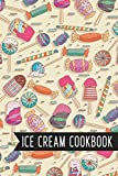 Ice Cream Cookbook: Write Down your 100 Recipes for Ice Cream, Ice Cream Recipe Book, Blank Recipe Book, Blank Ice Cream Recipe Book, 100 Pages, 6x9''