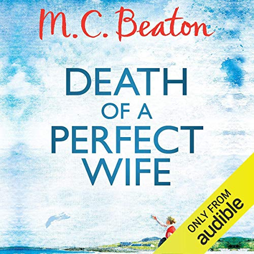 Death of a Perfect Wife     Hamish Macbeth, Book 4              By:                                                                                                                                 M. C. Beaton                               Narrated by:                                                                                                                                 David Monteath                      Length: 4 hrs and 53 mins     7 ratings     Overall 4.6
