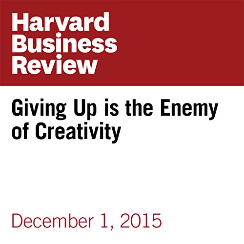Giving Up is the Enemy of Creativity audiobook cover art