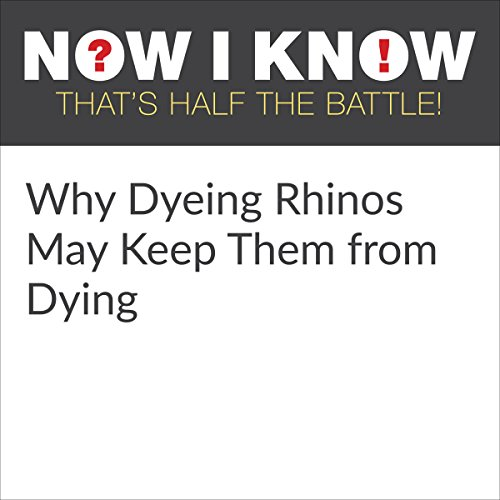 Why Dyeing Rhinos May Keep Them from Dying cover art