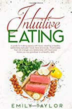 Intuitive Eating: A guide to making peace with food, creating a healthy relationship between food, mind and body. 10 principles that will change your ... and make you say goodbye to unhealthy diets.