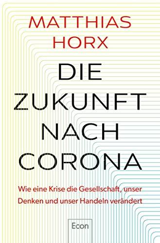 Die Zukunft nach Corona: Wie eine Krise die Gesellschaft, unser Denken und unser Handeln verändert