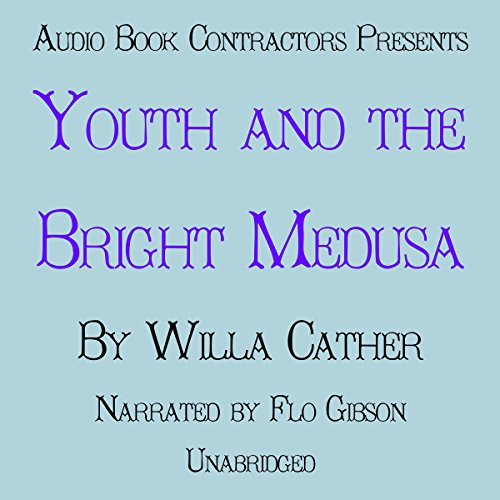Youth and the Bright Medusa Audiobook By Willa Cather cover art