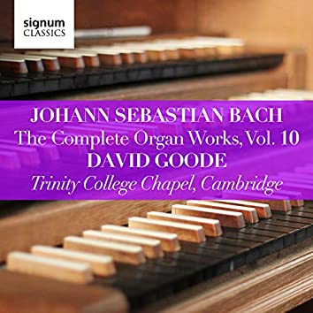 Johann Sebastian Bach: The Complete Organ Works Vol. 10 – Trinity College Chapel, Cambridge