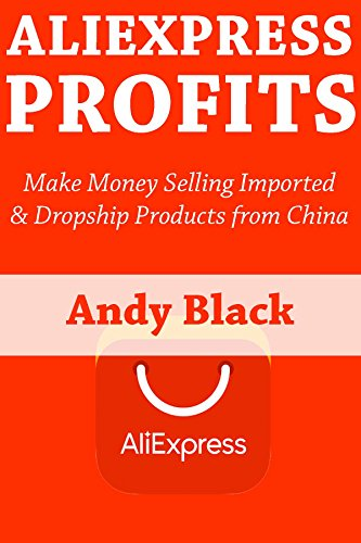 AliExpress Profits: Make Money Selling Imported & Dropship Products from China