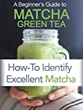 Beginner's Guide to Matcha Green Tea Powder: How to Identify Excellent Matcha