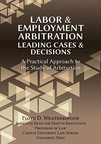 Compare Textbook Prices for Labor & Employment Arbitration: Leading Cases & Decisions. A Practical Approach to the Study of Arbitration  ISBN 9781600422843 by Weatherspoon, Floyd D.