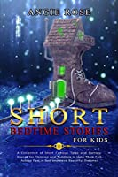 Short Bedtime Stories for Kids: A Collection of Short Famous Tales and Fantasy Stories for Children and Toddlers to Help Them Fall Asleep Fast in Bed and Have Beautiful Dreams!