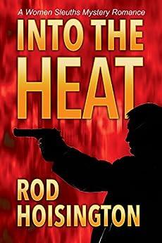 Into The Heat: A Women Sleuths Mystery Romance (Sandy Reid Mystery Series Book 6) by [Rod Hoisington]