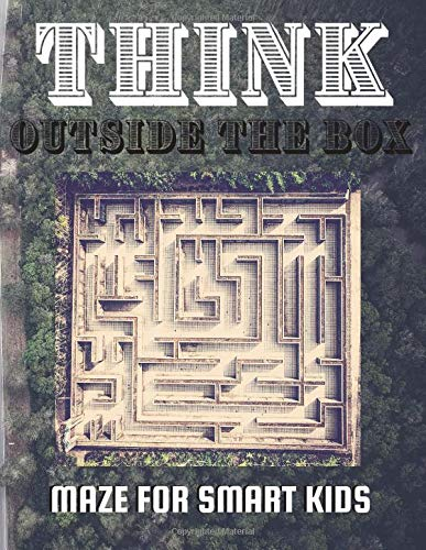 Think Outside The Box - Maze For Smart Kids: Activity Books for Kids all Ages: Workbook for Games, Puzzles, Animals, Letter and Number (School Zone Big Maze WorkSheet for Education)