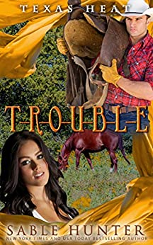T-R-O-U-B-L-E: Texas Heat by [Sable Hunter, Texas Heat  Series]