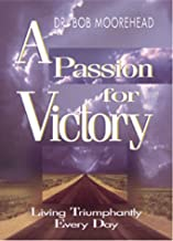 A Passion for Victory: Living Triumphantly Every Day