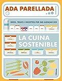 La cuina sostenible: Idees, trucs i receptes per no llençar res (FORA DE COL.LECCIO)