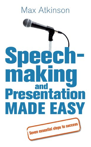 Speech-making and Presentation Made Easy: Seven Essential Steps to Success by [Max Atkinson]