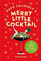 Have Yourself a Merry Little Cocktail: 80 cheerful tipples to warm up winter