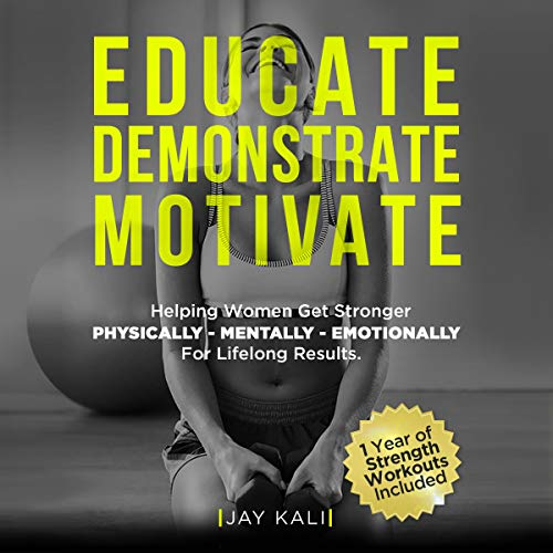 Educate Demonstrate Motivate     Helping Women Get Stronger Physically, Mentally, Emotionally for Lifelong Results              De :                                                                                                                                 Jay Kali                               Lu par :                                                                                                                                 Madison Niederhauser                      Durée : 1 h et 22 min     Pas de notations     Global 0,0