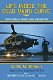 Life Inside The Dead Man's Curve: The Chronicles of a Public-Safety Helicopter Pilot (English Edition)