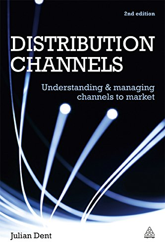 Compare Textbook Prices for Distribution Channels: Understanding and Managing Channels to Market Second Edition ISBN 9780749462697 by Dent, Julian