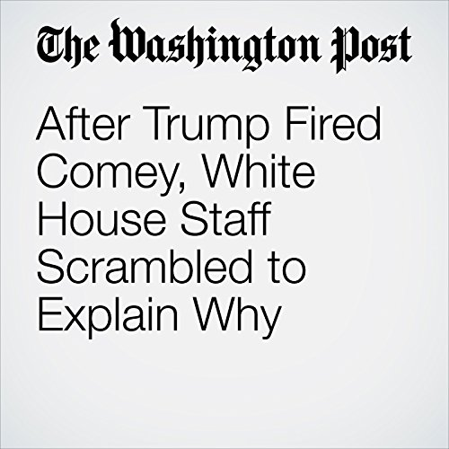 After Trump Fired Comey, White House Staff Scrambled to Explain Why copertina