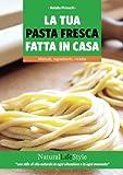 La tua pasta fresca fatta in casa. Metodi, ingredienti, ricette...