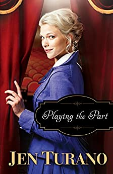 Playing the Part (A Class of Their Own Book #3) by [Jen Turano]