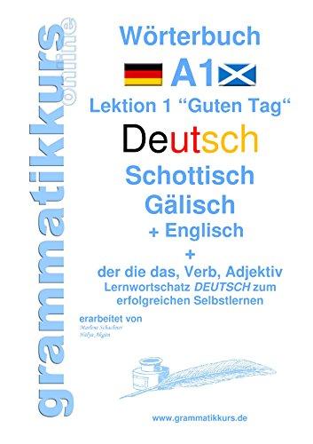 """Wörterbuch Deutsch - Schottisch - Gälisch Englisch: Lernwortschatz A1 Lektion 1 """"Guten Tag"""" Sprachkurs Deutsch zum erfolgreichen Selbstlernen für  TeilnehmerInnen ... Deutsch - Schottisch - Englisch A1 A2 B1)"""