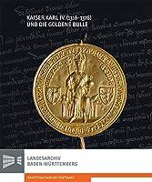 Kaiser Karl IV Und Die Goldene Bulle: Begleitbuch Und Katalog Zur Ausstellung Des Landesarchivs Baden-wurttemberg, Hauptstaatsarchiv Stuttgart (Sonderveroffentlichungen Des Landesarchivs Baden-wurttemberg)