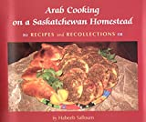 Arab Cooking on Saskatchewan Homesteads: Recipes And Recollection (Trade Books based in Scholarship)