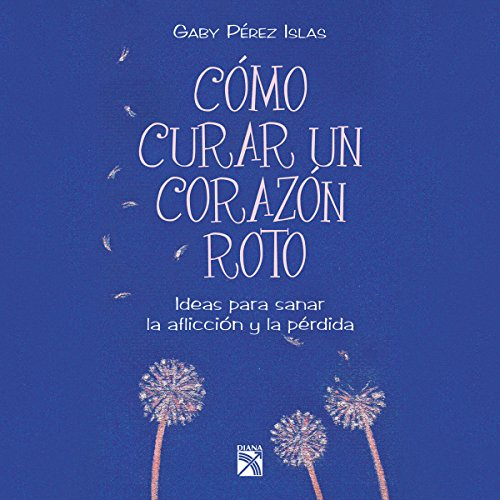 Cómo curar un corazón roto [How to Heal a Broken Heart] audiobook cover art