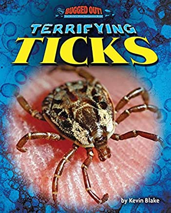 Terrifying Ticks (Bugged Out! the World's Most Dangerous Bugs)